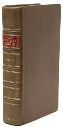 The Complete Angler, or Contemplative Man's Recreation...With the Lives of the Authors, and...