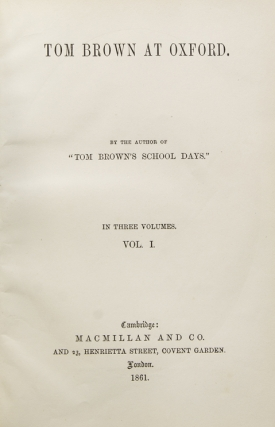 "Tom Brown at Oxford. By the author of ""Tom Brown's School Days."" In Three Volumes. Thomas Hughes."