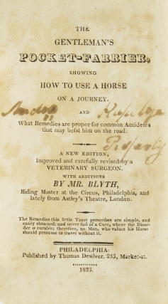 The Gentleman's Pocket-Farrier, Showing How to Use a Horse on a Journey. And What Remedies are proper for common Accidents that may befal [sic] him on the road. A New edition … with Additions by Mr. Blyth
